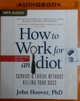 How to Work for an Idiot - Survive and Thrive without Killing Your Boss written by John Hoover, Phd performed by Brian Sutherland on MP3 CD (Unabridged)