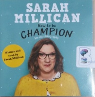 How to be a Champion written by Sarah Millican performed by Sarah Millican on CD (Unabridged)