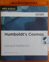 Humbolt's Cosmos - Alexander Von Humboldt and the Latin American Journey That Changed the Way We See the World written by Gerard Helferich performed by Ray Childs on MP3 CD (Unabridged)