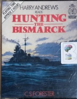 Hunting the Bismarck written by C.S. Forester performed by Harry Andrews on Cassette (Abridged)