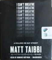 I Can't Breathe - A Killing on Bay Street written by Matt Taibbi performed by Dominic Hoffman on CD (Unabridged)
