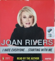 I Hate Everyone...Starting with Me written by Joan Rivers performed by Joan Rivers on CD (Unabridged)