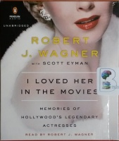 I Loved Her in the Movies - Memories of Hollywood's Legendary Actresses written by Robert J. Wagner with Scott Eyman performed by Robert J. Wagner on CD (Unabridged)