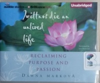 I Will Not Die an Unlived Life written by Dawna Markova performed by Ann Marie Lee on CD (Unabridged)