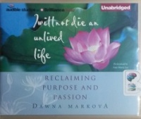 I Will Not Die and Unlived Life - Reclaiming Purpose and Passion written by Dawna Markova performed by Ann Marie Lee on CD (Unabridged)