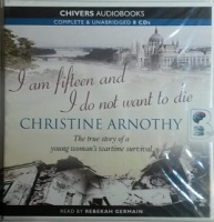 I am Fifteen and I do not want to Die written by Christine Arnothy performed by Rebekah Germain on CD (Unabridged)