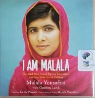I am Malala - The Girl Who Stood Up for Education and Was Shot by the Taliban written by Malala Yousafzai with Christina Lamb performed by Archie Panjabi on CD (Unabridged)