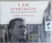 I am Spartacus! - Making a Film, Breaking the Blacklist written by Kirk Douglas performed by Michael Douglas on CD (Unabridged)