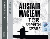 Ice Station Zebra written by Alistair MacLean performed by Michael Jayston on CD (Abridged)