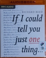 If I Could Tell You Just One Thing... written by Richard Reed performed by Richard Reed on MP3 CD (Unabridged)