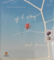 If I Stay written by Gayle Foreman performed by Kirsten Potter on CD (Unabridged)