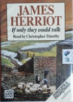 If Only They Could Talk written by James Herriot performed by Christopher Timothy on Cassette (Unabridged)