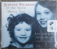 If the Spirit Moves You - Life and Love after Death written by Justine Picardie performed by Samantha Bond on CD (Abridged)