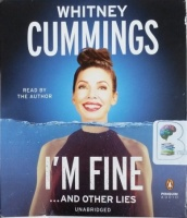 I'm Fine ... and Other Lies written by Whitney Cummings performed by Whitney Cummings on CD (Unabridged)