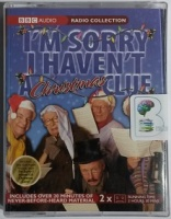 I'm Sorry I haven't a Christmas Clue  written by BBC Radio Comedy Team performed by I'm Sorry I Haven't A Clue Team on Cassette (Abridged)