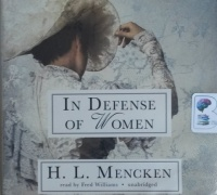 In Defense of Women written by H.L. Mencken performed by Fred Williams on CD (Unabridged)