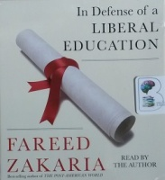 In Defense of a Liberal Education written by Fareed Zakaria performed by Fareed Zakaria on CD (Unabridged)