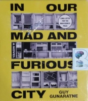 In Our Mad and Furious City written by Guy Gunaratne performed by Ben Bailey Smith and Lou Marie Kerr on CD (Unabridged)