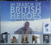 In Search of British Heroes written by Tony Robinson performed by Tony Robinson on CD (Abridged)