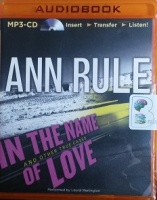 In The Name of Love and other True Cases written by Ann Rule performed by Laural Merlington on MP3 CD (Unabridged)