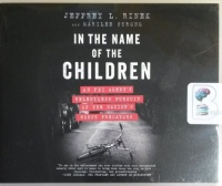 In The Name of the Children - An FBI Agent's Relentless Pursuit of the Nation's Worst Predators written by Jeffrey L. Rinek performed by P.J. Ochlan on CD (Unabridged)
