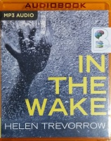 In The Wake written by Helen Trevorrow performed by Emma Powell on MP3 CD (Unabridged)