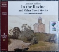In the Ravine and other Short Stories written by Anton Chekhov performed by Kenneth Branagh on CD (Unabridged)