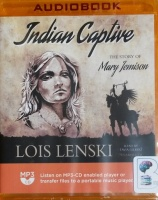 Indian Captive - The Story of Mary Jemison written by Lois Lenski performed by Tavia Gilbert on MP3 CD (Unabridged)