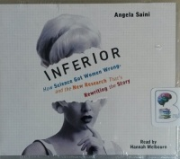 Inferior - How Science Got Women Wrong - and the New Research That's Rewriting the Story written by Angela Saini performed by Hannah Melbourn on MP3 CD (Unabridged)