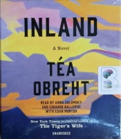 Inland written by Tea Obreht performed by Anna Chlumsky on CD (Unabridged)