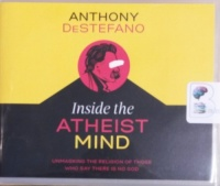 Inside the Atheist Mind - Unmasking the Religion of Those Who Say There is No God written by Anthony DeStefano performed by Anthony DeStefano on CD (Unabridged)