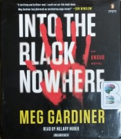 Into the Black Nowhere - An Unsub Novel written by Meg Gardiner performed by Hillary Huber on CD (Unabridged)