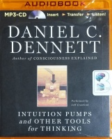 Intuition Pumps and Other Tools for Thinking written by Daniel C. Dennett performed by Jeff Crawford on MP3 CD (Unabridged)