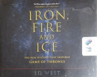 Iron, Fire and Ice - The Real History that Inspired Game of Thrones written by Ed West performed by Rory Barnett on CD (Unabridged)