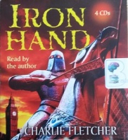 Iron Hand written by Charlie Fletcher performed by Charlie Fletcher on CD (Abridged)