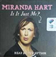 Is It Just Me? written by Miranda Hart performed by Miranda Hart on CD (Unabridged)