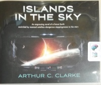 Islands in the Sky written by Arthur C. Clarke performed by Charles Carrol on CD (Unabridged)