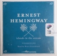 Islands in the Stream written by Ernest Hemingway performed by Bruce Greenwood on CD (Unabridged)