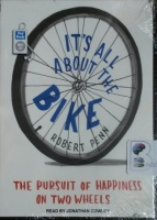 It's All About the Bike - The Pursuit of happiness on Two Wheels written by Robert Penn performed by Jonathan Cowley on MP3 CD (Unabridged)