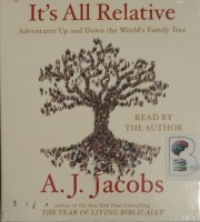 It's All Relative - Adventures Up and Down the World's Family Tree written by A.J. Jacobs performed by A.J. Jacobs on CD (Unabridged)