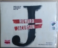J written by Howard Jacobson performed by Colin Mace and Adjoa Andoh on CD (Unabridged)