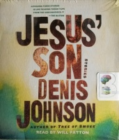 Jesus' Son - Stories written by Denis Johnson performed by Will Patton on CD (Unabridged)