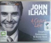 John Ilhan - A Crazy Life written by Stephen Dabkowski and Annie Reid performed by Adrian Mulraney on CD (Unabridged)