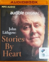 John Lithgow: Stories By Heart written by Various Famous Authors performed by John Lithgow on MP3 CD (Abridged)