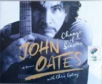 John Oates - Change of Seasons - A Memoir written by John Oates with Chris Epting performed by Chris Epting and John Oates on CD (Unabridged)