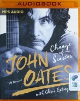 John Oates - Change of Seasons - A Memoir written by John Oates with Chris Epting performed by Chris Epting and John Oates on MP3 CD (Unabridged)