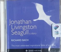Jonathan Livingston Seagull a story written by Richard Bach performed by Richard Bach on CD (Unabridged)