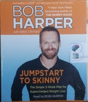 Jumpstart to Skinny - The Simple 3-Week Plan for Supercharged Weight Loss written by Bob Harper with Greg Critser performed by Bob Harper on CD (Unabridged)