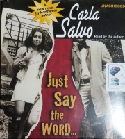 Just Say the Word written by Carla Salvo performed by Carla Salvo on CD (Unabridged)