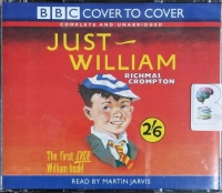 Just William - The First Ever William Book written by Richmal Crompton performed by Martin Jarvis on CD (Unabridged)